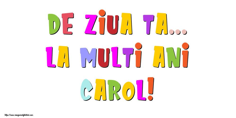 Felicitari de la multi ani - De ziua ta... La multi ani, Carol!