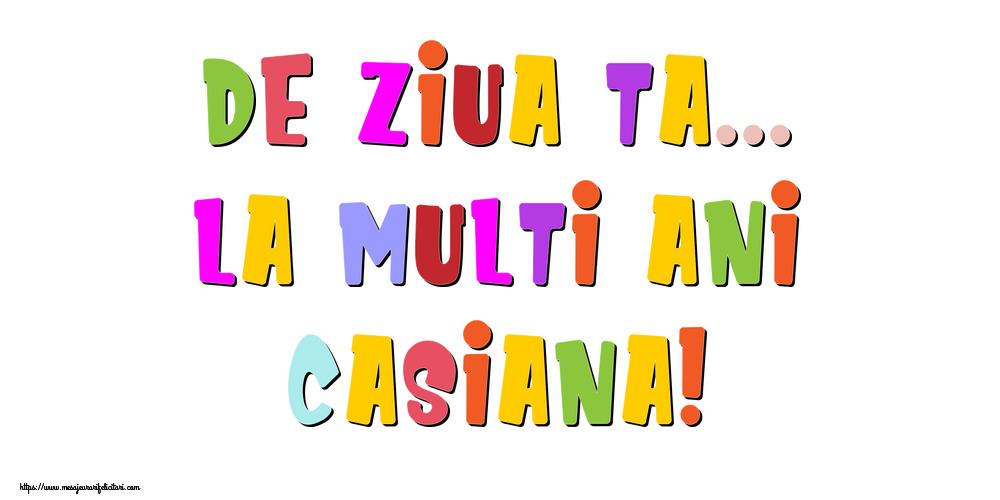 Felicitari de la multi ani - De ziua ta... La multi ani, Casiana!