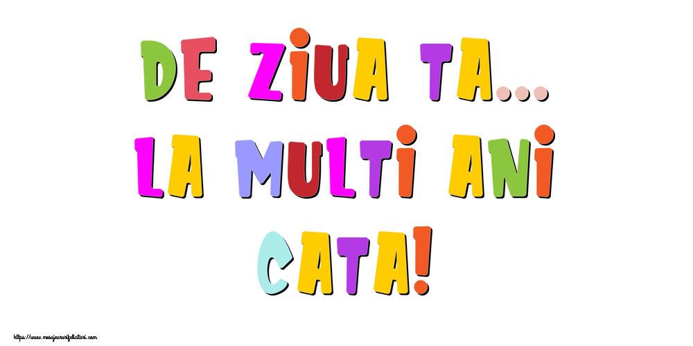 Felicitari de la multi ani - De ziua ta... La multi ani, Cata!