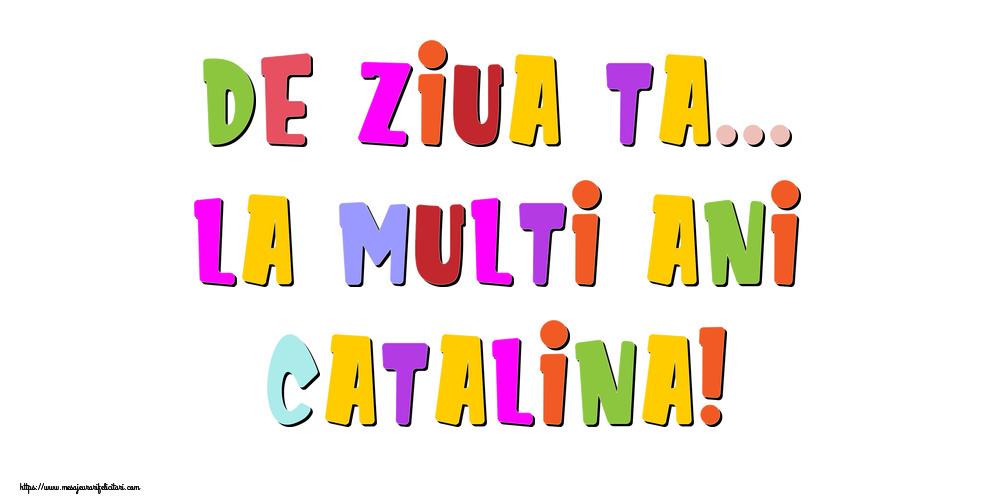 Felicitari de la multi ani - De ziua ta... La multi ani, Catalina!