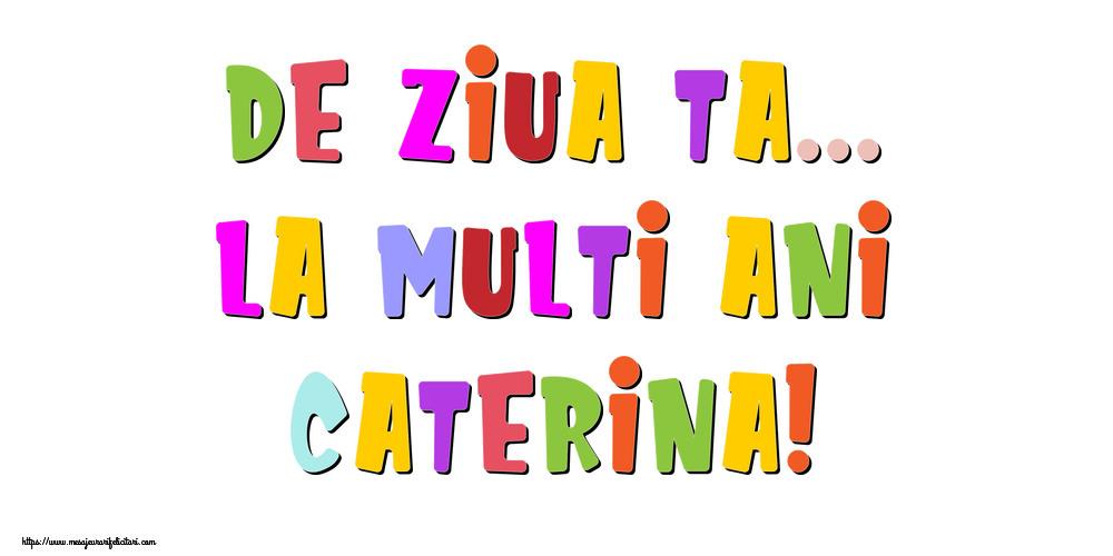 Felicitari de la multi ani - De ziua ta... La multi ani, Caterina!