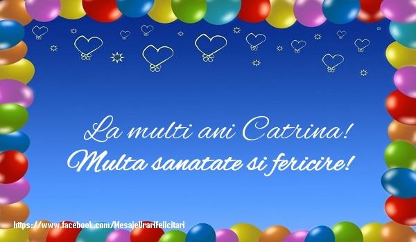Felicitari de la multi ani - La multi ani Catrina! Multa sanatate si fericire!