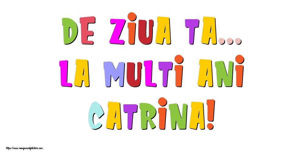 Felicitari de la multi ani - De ziua ta... La multi ani, Catrina!