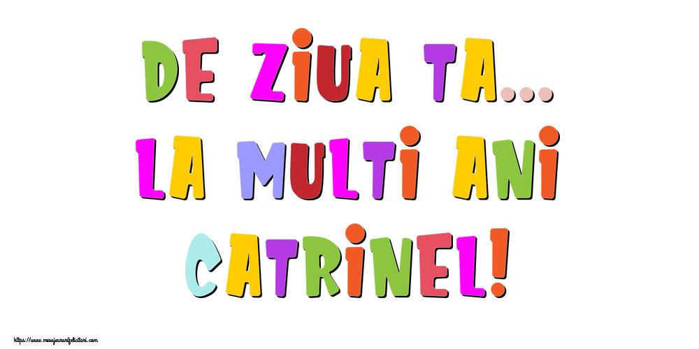 Felicitari de la multi ani - De ziua ta... La multi ani, Catrinel!