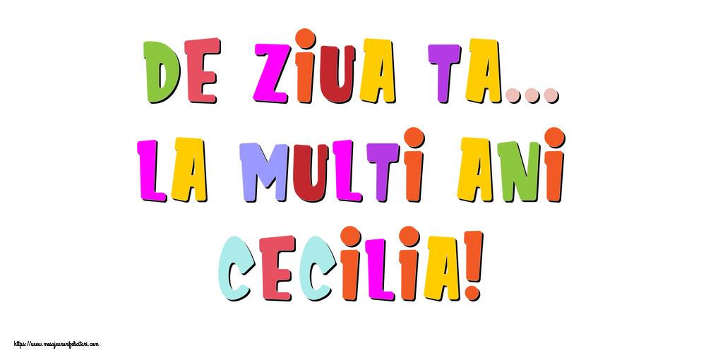 Felicitari de la multi ani - De ziua ta... La multi ani, Cecilia!