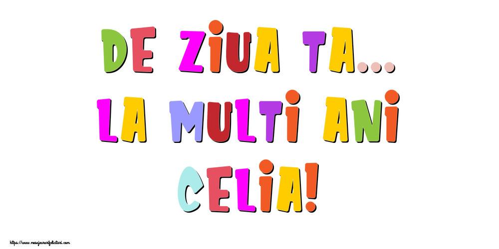 Felicitari de la multi ani - De ziua ta... La multi ani, Celia!