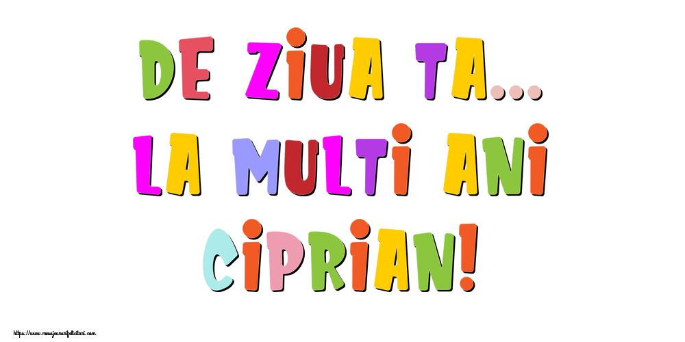 Felicitari de la multi ani - De ziua ta... La multi ani, Ciprian!
