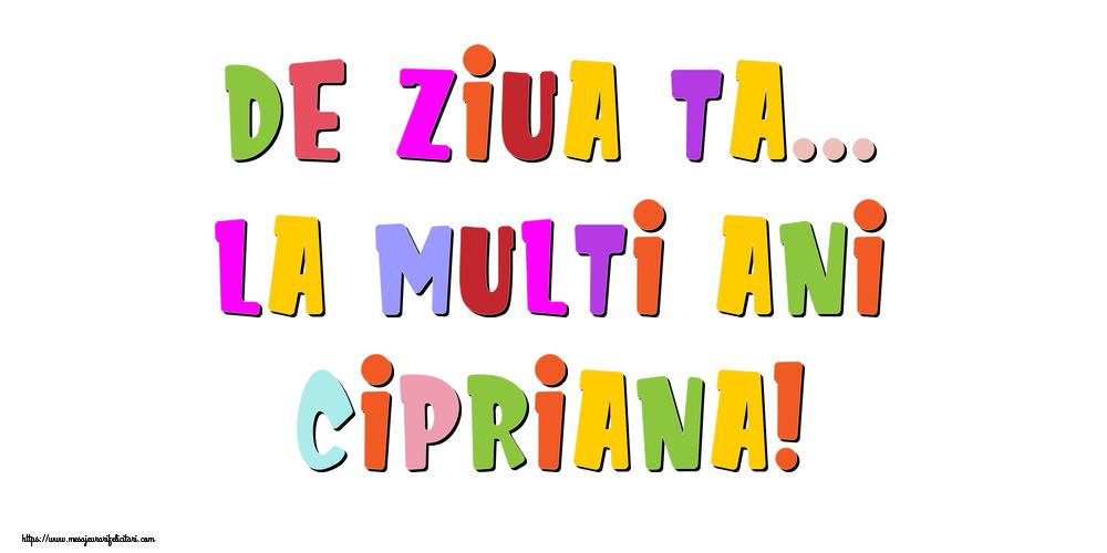 Felicitari de la multi ani - De ziua ta... La multi ani, Cipriana!