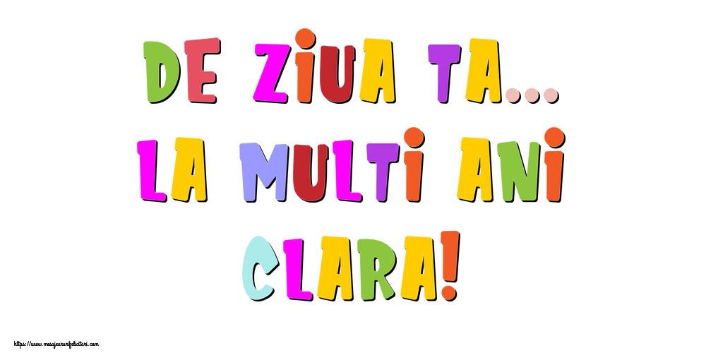 Felicitari de la multi ani - De ziua ta... La multi ani, Clara!