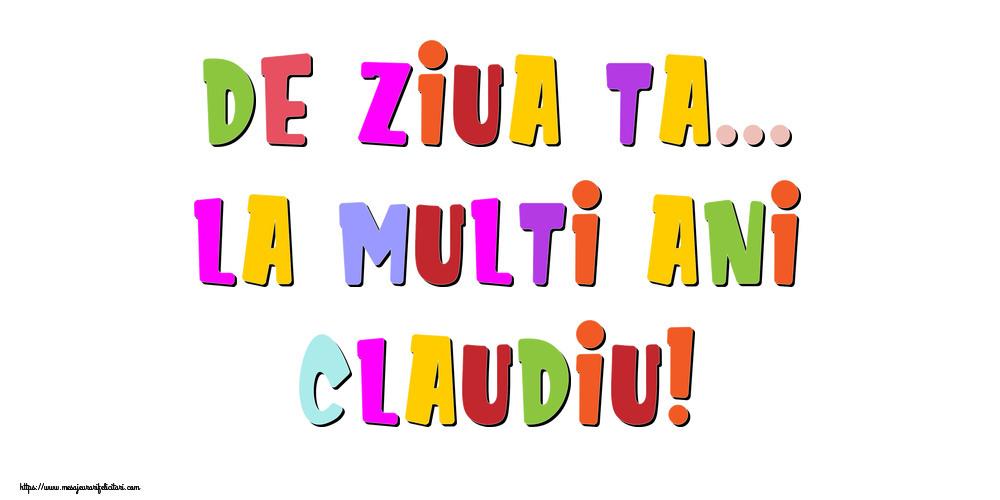 Felicitari de la multi ani - De ziua ta... La multi ani, Claudiu!