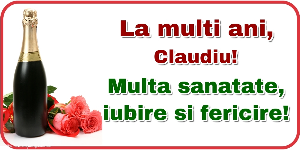 Felicitari de la multi ani - La multi ani, Claudiu! Multa sanatate, iubire si fericire!