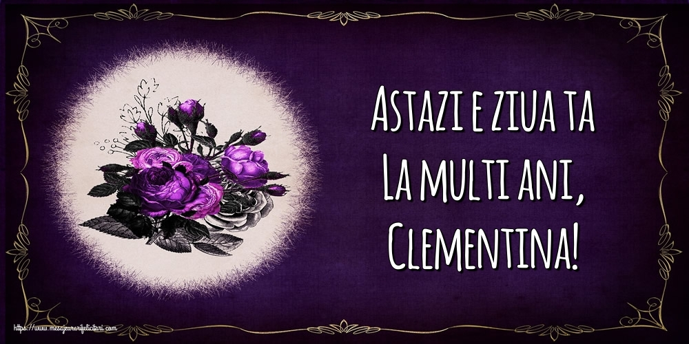 Felicitari de la multi ani - Astazi e ziua ta La multi ani, Clementina!