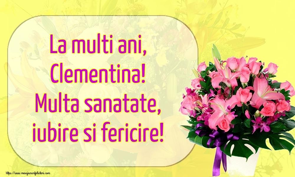 Felicitari de la multi ani - La multi ani, Clementina! Multa sanatate, iubire si fericire!