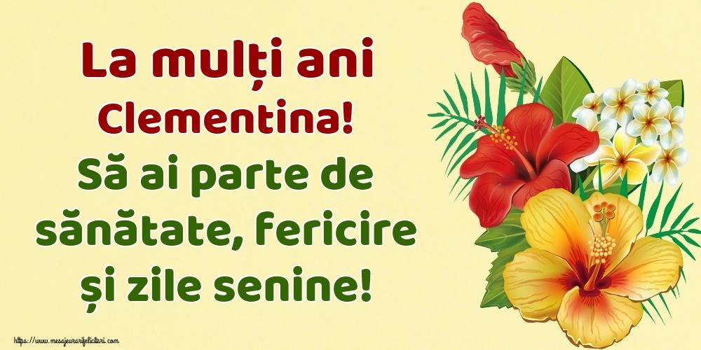 Felicitari de la multi ani - La mulți ani Clementina! Să ai parte de sănătate, fericire și zile senine!