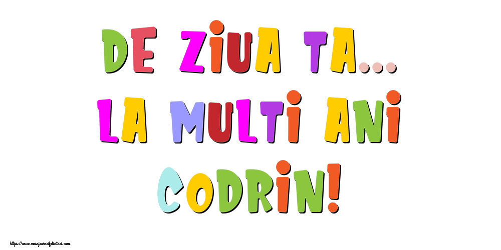 Felicitari de la multi ani - De ziua ta... La multi ani, Codrin!