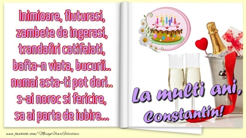 Felicitari de la multi ani - Inimioare, fluturasi, zambete de ingerasi, trandafiri catifelati, bafta-n viata, bucurii.. numai asta-ti pot dori.. s-ai noroc si fericire, sa ai parte de iubire...La multi ani, Constantin!