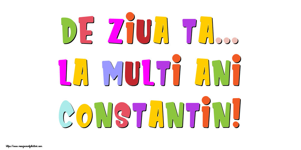 Felicitari de la multi ani - De ziua ta... La multi ani, Constantin!