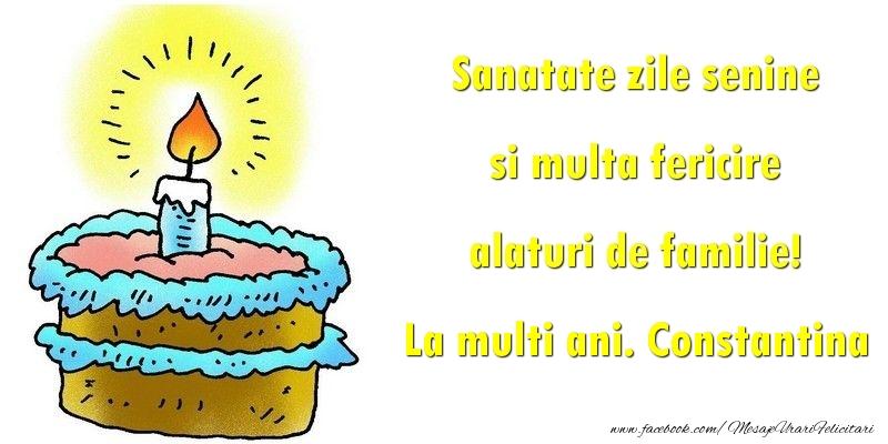 Felicitari de la multi ani - Sanatate zile senine si multa fericire alaturi de familie! Constantina