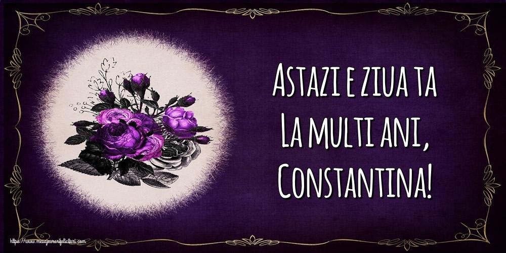 Felicitari de la multi ani - Astazi e ziua ta La multi ani, Constantina!