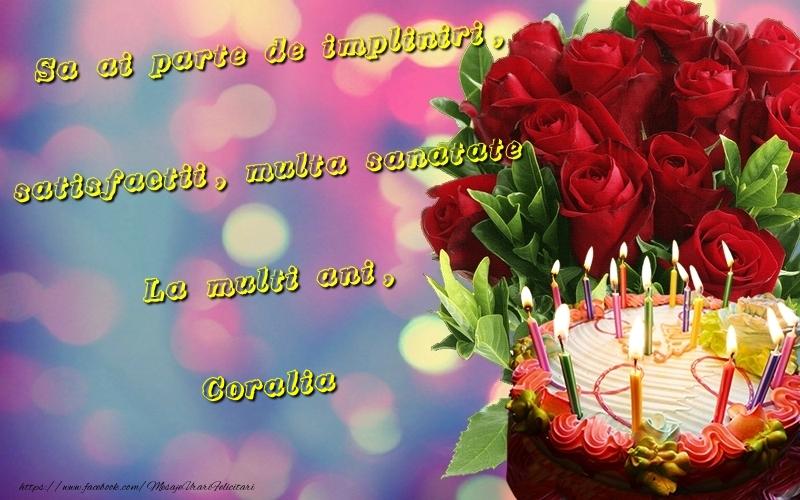 Felicitari de la multi ani - Sa ai parte de impliniri, satisfactii, multa sanatate La multi ani, Coralia