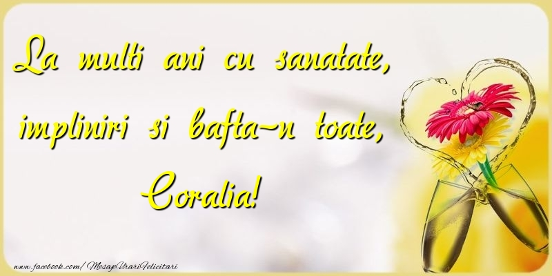 Felicitari de la multi ani - La multi ani cu sanatate, impliniri si bafta-n toate, Coralia