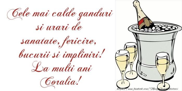 Felicitari de la multi ani - Cele mai calde ganduri si urari de sanatate, fericire, bucurii si impliniri! La multi ani Coralia!