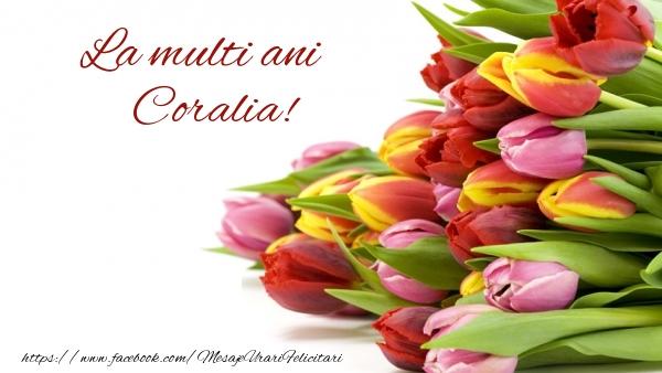 Felicitari de la multi ani - La multi ani Coralia!