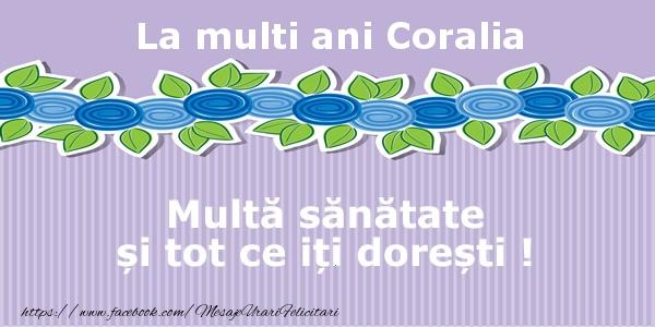 Felicitari de la multi ani - La multi ani Coralia Multa sanatate si tot ce iti doresti !