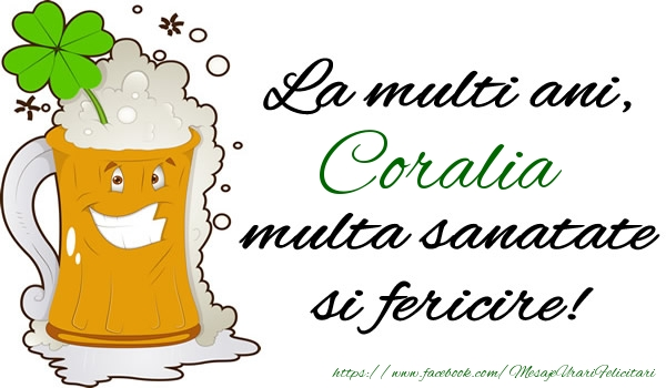 Felicitari de la multi ani - La multi ani Coralia, multa sanatate si fericire!