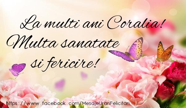Felicitari de la multi ani - La multi ani Coralia! Multa sanatate si fericire!