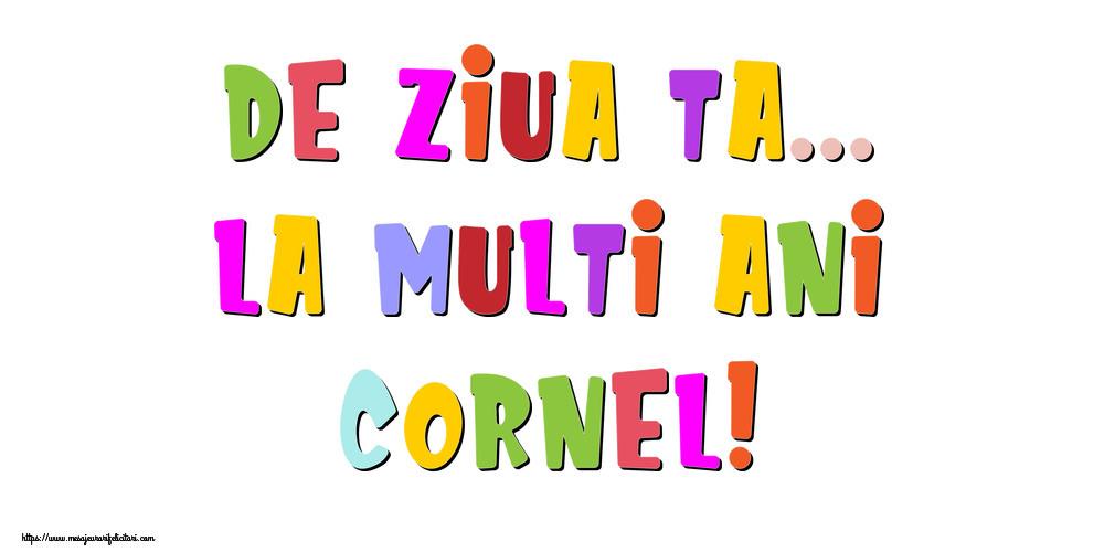 Felicitari de la multi ani - De ziua ta... La multi ani, Cornel!