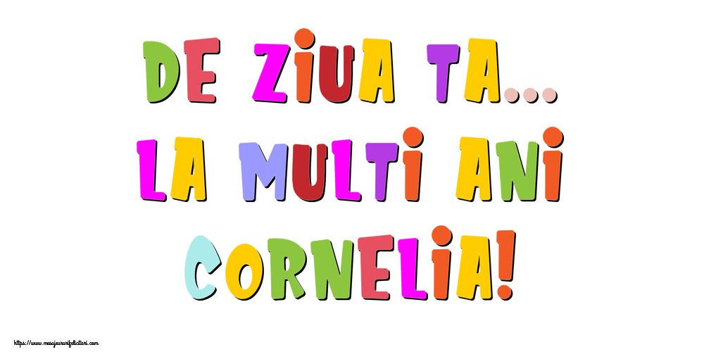 Felicitari de la multi ani - De ziua ta... La multi ani, Cornelia!