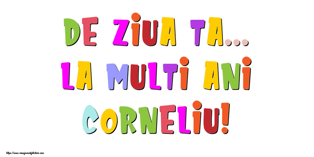 Felicitari de la multi ani - De ziua ta... La multi ani, Corneliu!