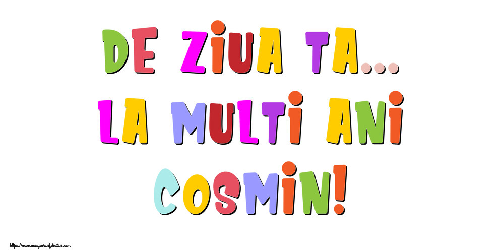 Felicitari de la multi ani - De ziua ta... La multi ani, Cosmin!