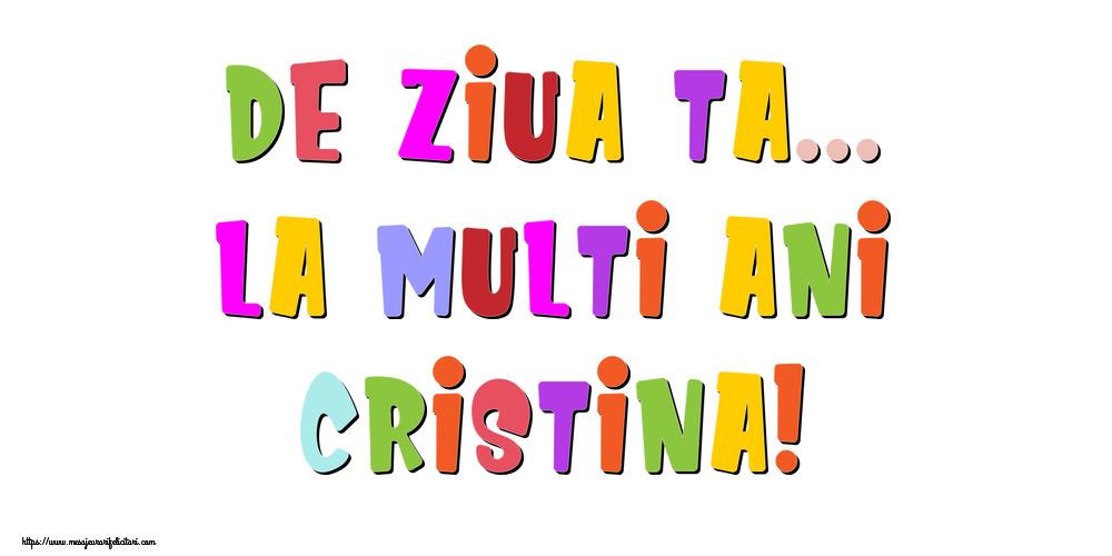 Felicitari de la multi ani - De ziua ta... La multi ani, Cristina!