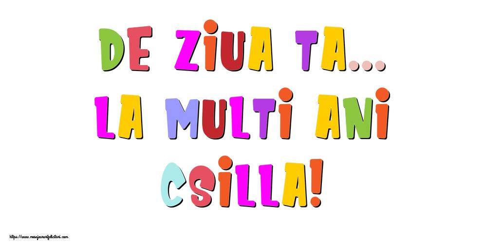 Felicitari de la multi ani - De ziua ta... La multi ani, Csilla!