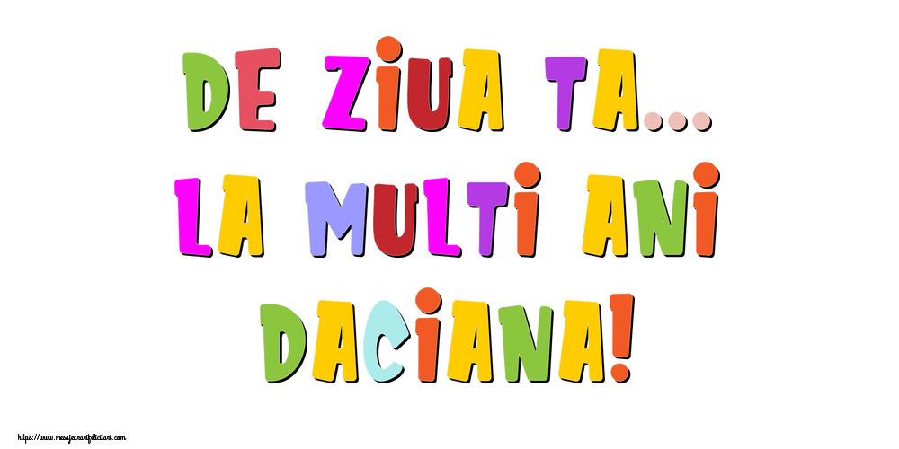 Felicitari de la multi ani - De ziua ta... La multi ani, Daciana!