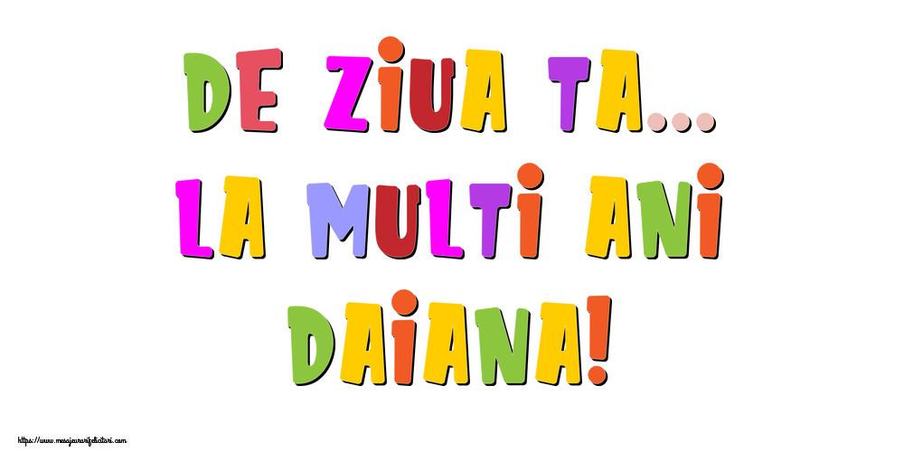 Felicitari de la multi ani - De ziua ta... La multi ani, Daiana!