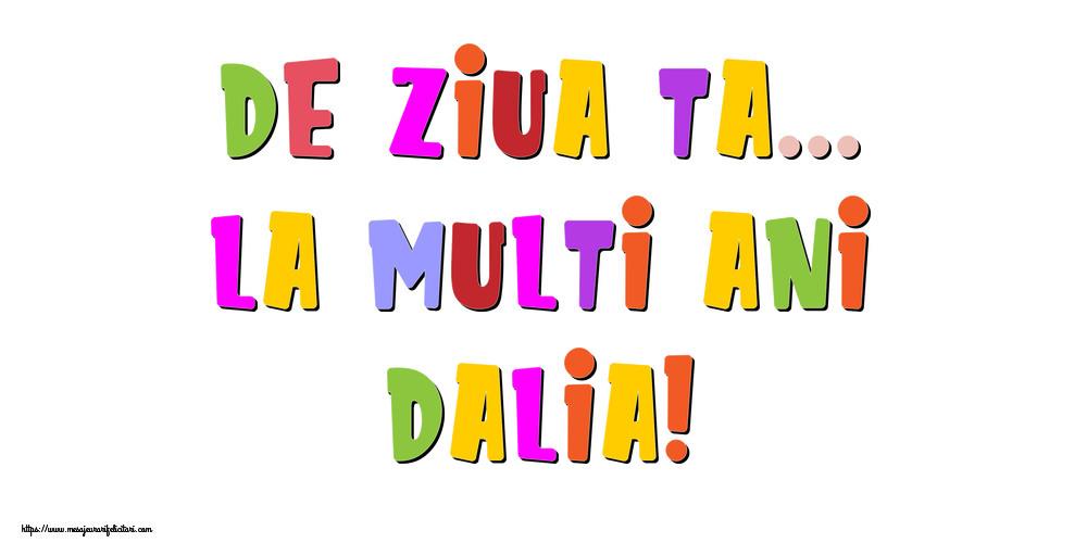 Felicitari de la multi ani - De ziua ta... La multi ani, Dalia!