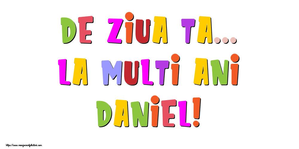 Felicitari de la multi ani - De ziua ta... La multi ani, Daniel!