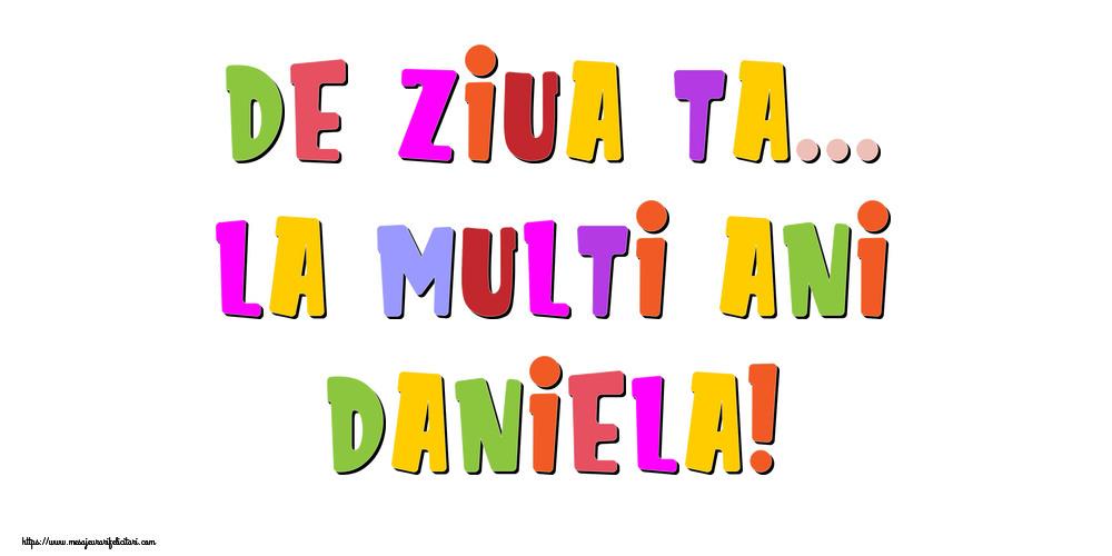 Felicitari de la multi ani - De ziua ta... La multi ani, Daniela!