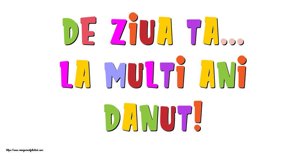 Felicitari de la multi ani - De ziua ta... La multi ani, Danut!