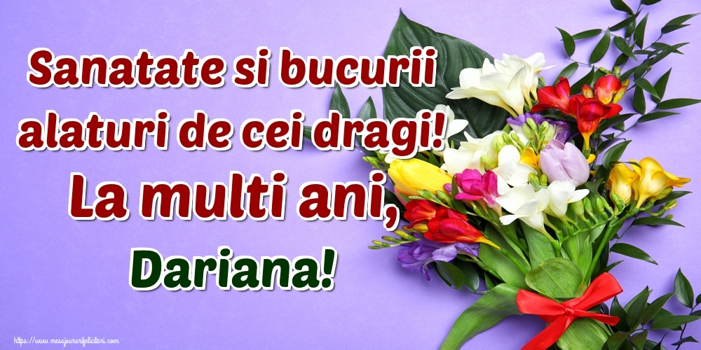 Felicitari de la multi ani - Sanatate si bucurii alaturi de cei dragi! La multi ani, Dariana!