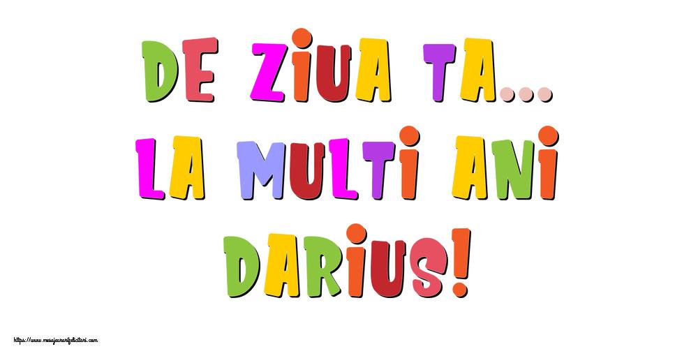 Felicitari de la multi ani - De ziua ta... La multi ani, Darius!
