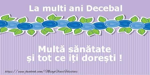 Felicitari de la multi ani - La multi ani Decebal Multa sanatate si tot ce iti doresti !