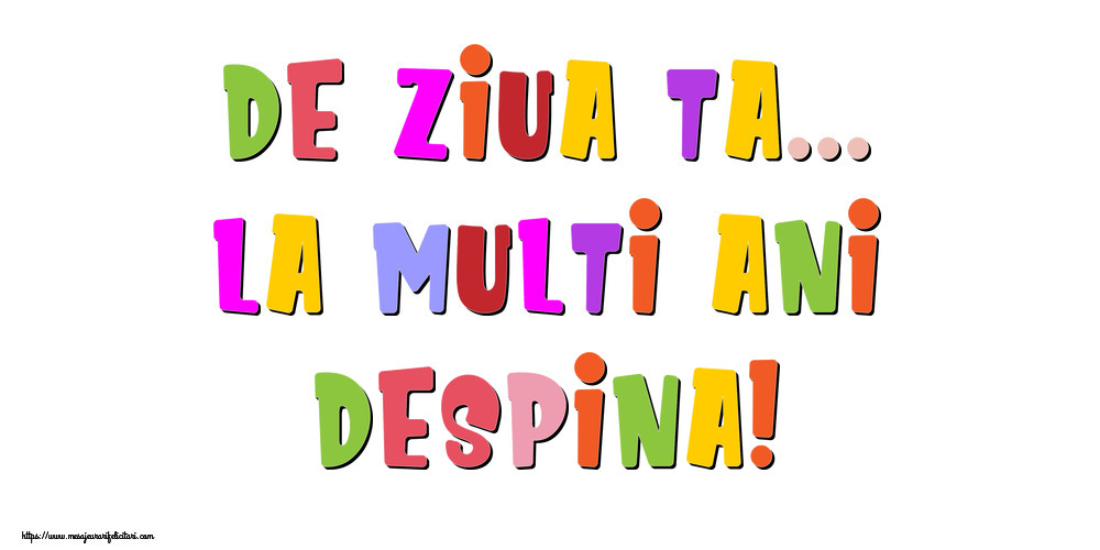 Felicitari de la multi ani - De ziua ta... La multi ani, Despina!