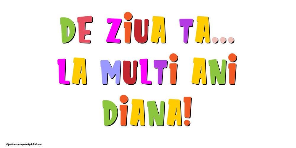 Felicitari de la multi ani - De ziua ta... La multi ani, Diana!
