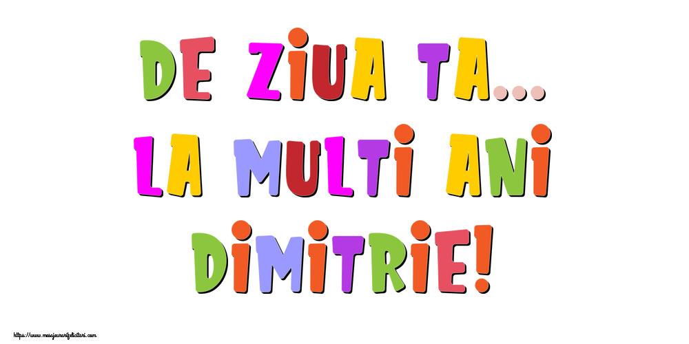 Felicitari de la multi ani - De ziua ta... La multi ani, Dimitrie!