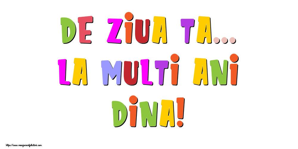 Felicitari de la multi ani - De ziua ta... La multi ani, Dina!