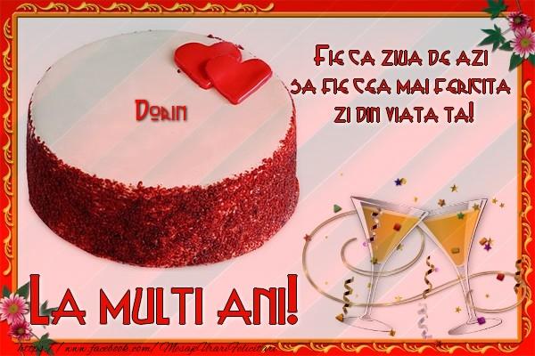 Felicitari de la multi ani - La multi ani, Dorin! Fie ca ziua de azi sa fie cea mai fericita  zi din viata ta!